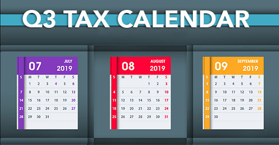 2019 Q3 Tax Calendar:  Key Deadlines for Businesses & Other Employers