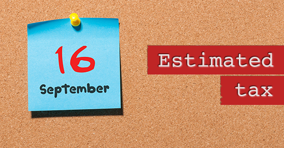 The Next Estimated Tax Deadline is September 16th – Do You Have to Make a Payment?